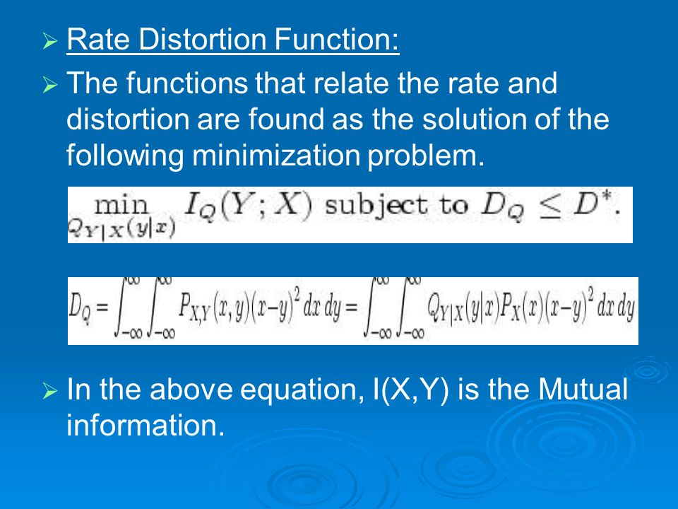 Rate Distortion Function: The functions that relate the rate and distortion are found as the solution of the following minimization problem. In the ab