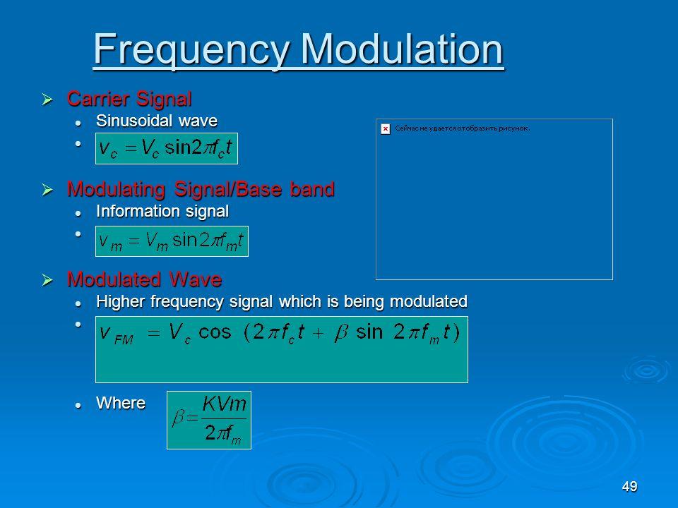 49 Carrier Signal Carrier Signal Sinusoidal wave Sinusoidal wave Modulating Signal/Base band Modulating Signal/Base band Information signal Informatio