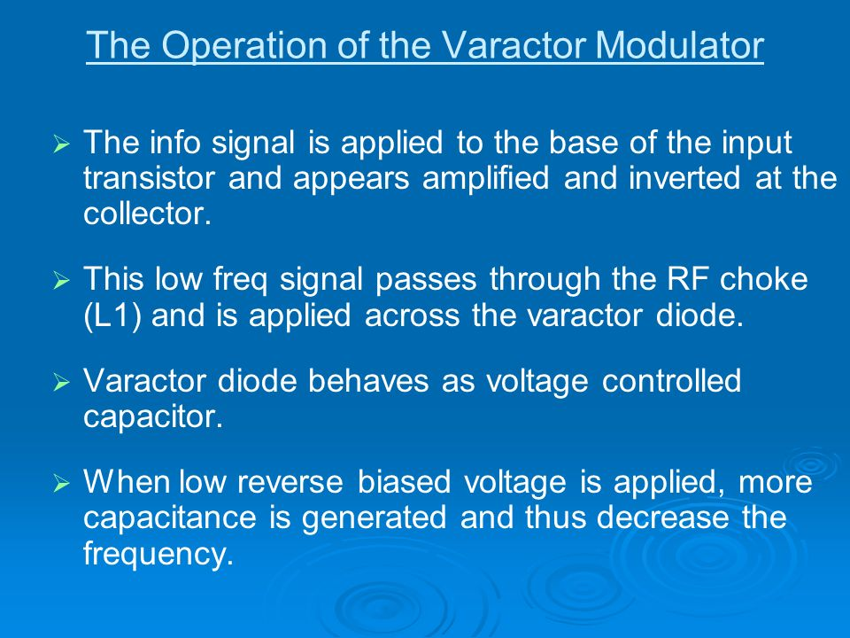 The Operation of the Varactor Modulator The info signal is applied to the base of the input transistor and appears amplified and inverted at the colle