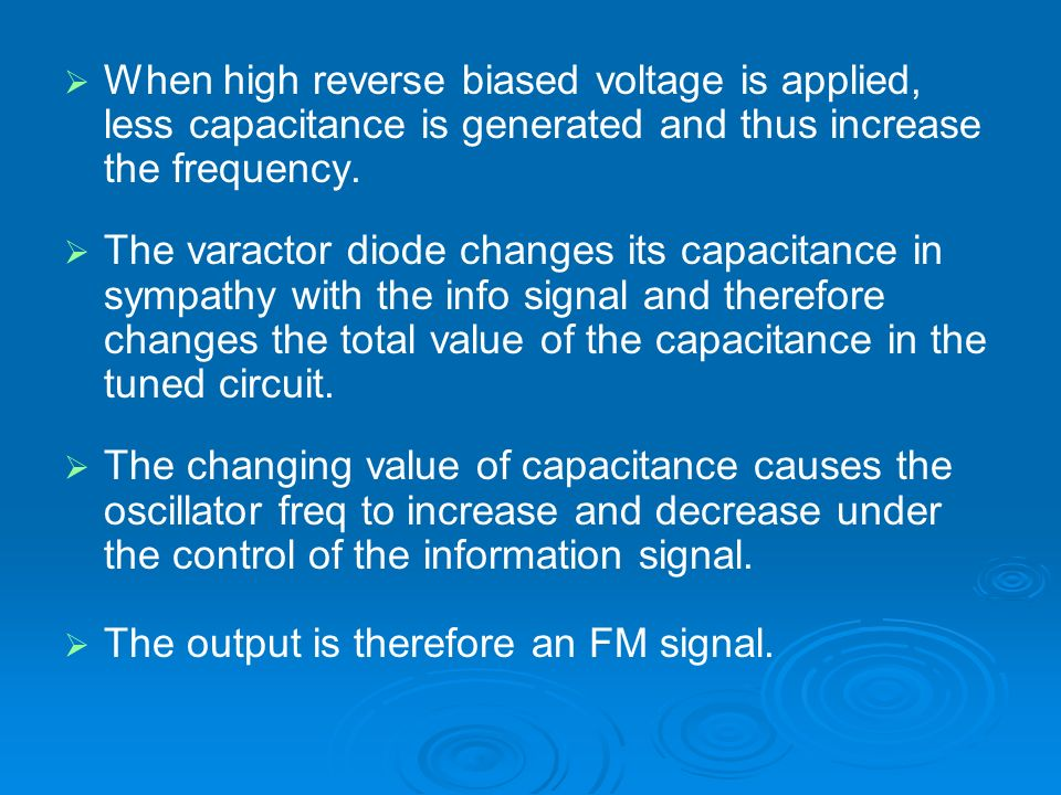 When high reverse biased voltage is applied, less capacitance is generated and thus increase the frequency. The varactor diode changes its capacitance