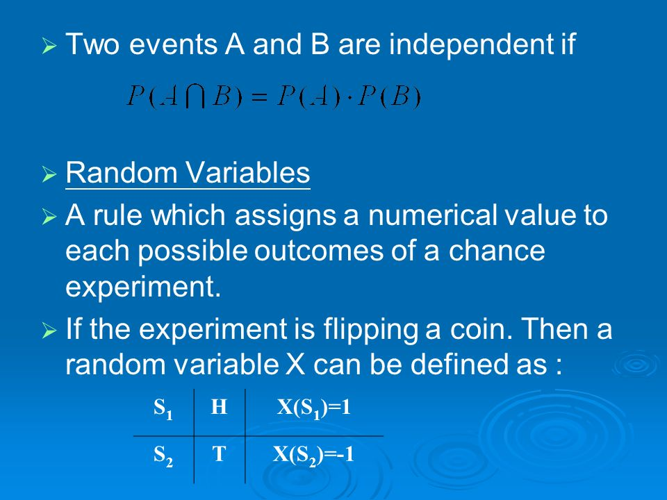 Two events A and B are independent if Random Variables A rule which assigns a numerical value to each possible outcomes of a chance experiment. If the