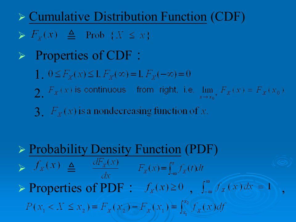Cumulative Distribution Function (CDF) Properties of CDF 1. 2. 3. Probability Density Function (PDF) Properties of PDF,,