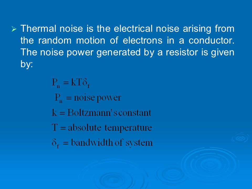 Thermal noise is the electrical noise arising from the random motion of electrons in a conductor. The noise power generated by a resistor is given by:
