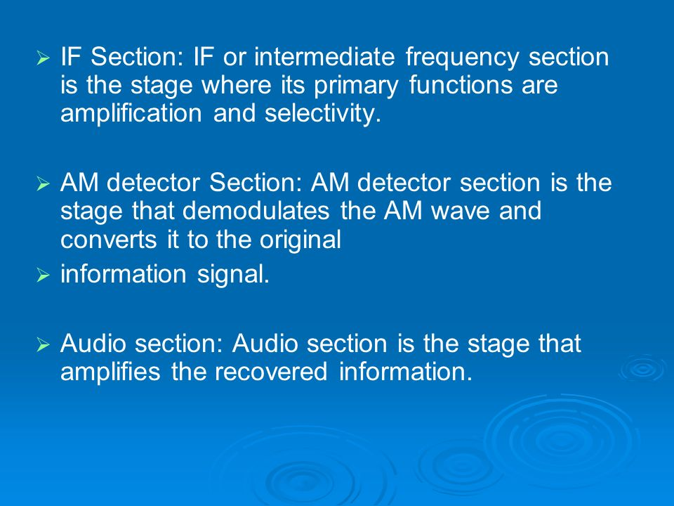 IF Section: IF or intermediate frequency section is the stage where its primary functions are amplification and selectivity. AM detector Section: AM d