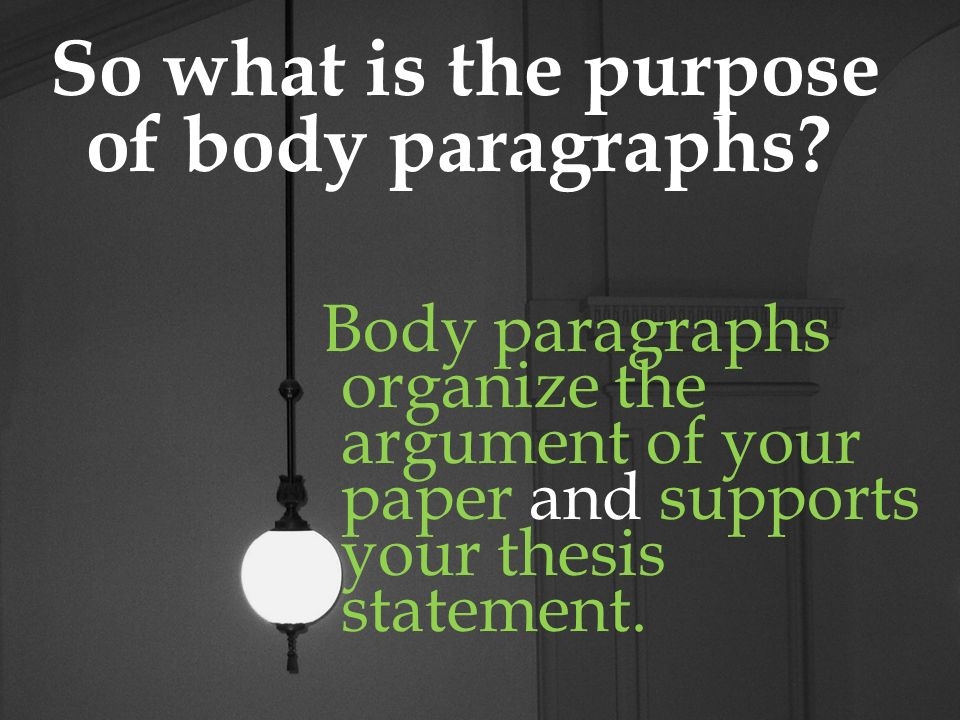 So what is the purpose of body paragraphs.