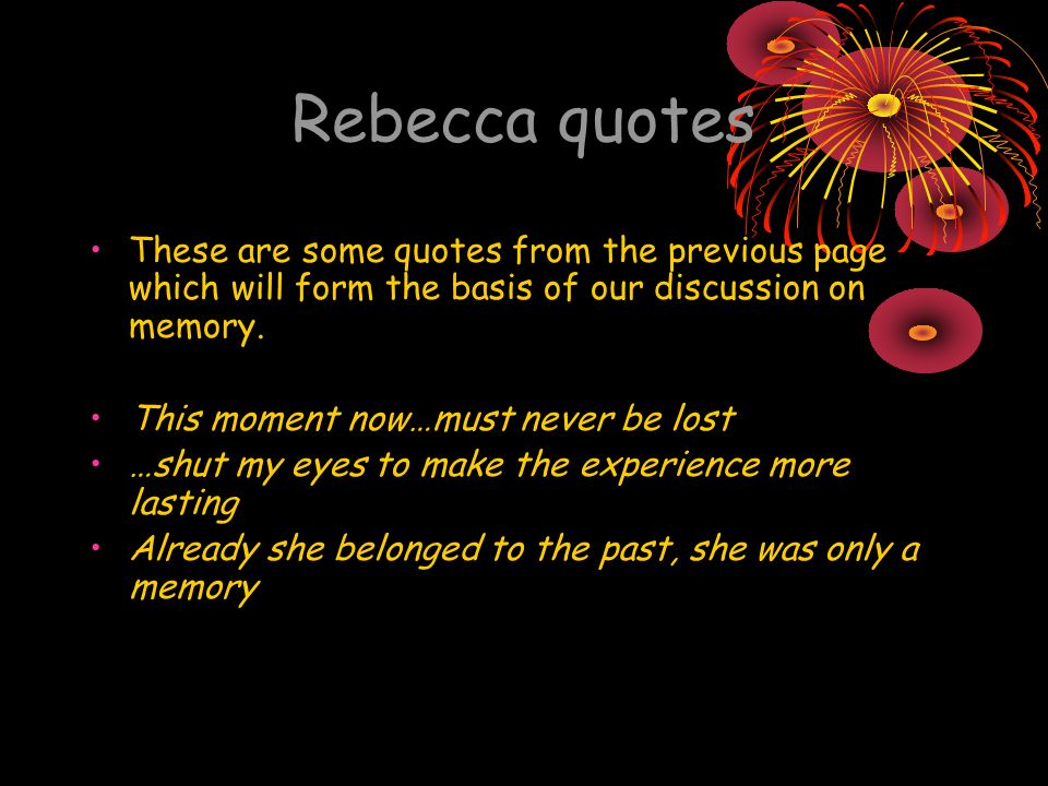Rebecca quotes These are some quotes from the previous page which will form the basis of our discussion on memory.