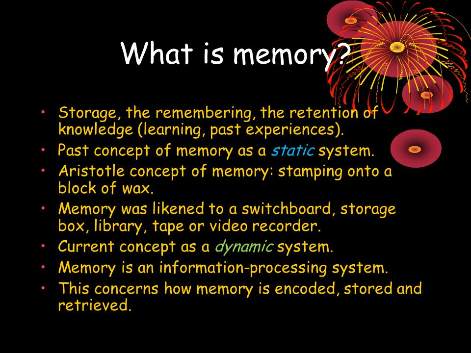 What is memory. Storage, the remembering, the retention of knowledge (learning, past experiences).