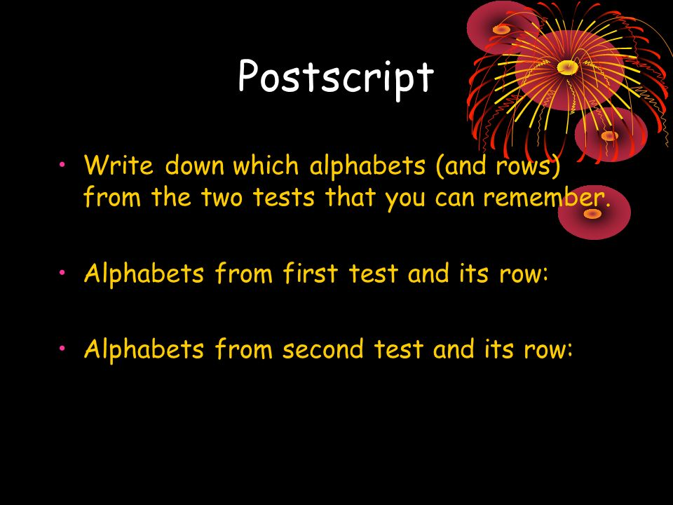 Postscript Write down which alphabets (and rows) from the two tests that you can remember.