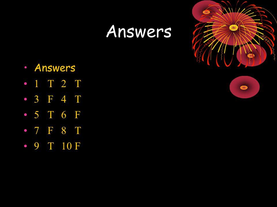Answers 1T2T 3F4T 5T6F 7F8T 9T10F