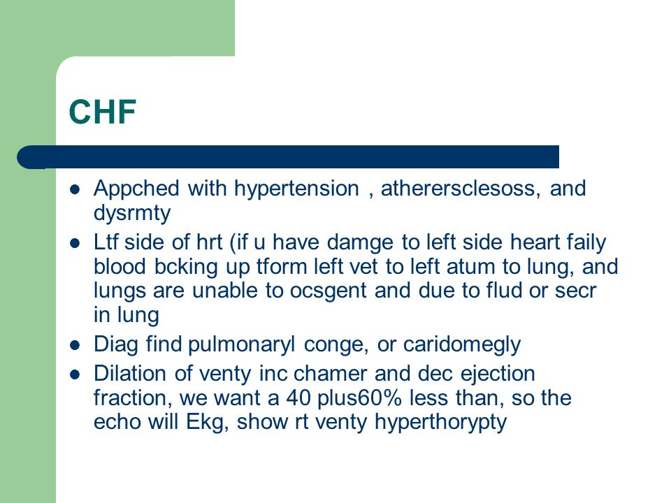 CHF Appched with hypertension, atherersclesoss, and dysrmty Ltf side of hrt (if u have damge to left side heart faily blood bcking up tform left vet t