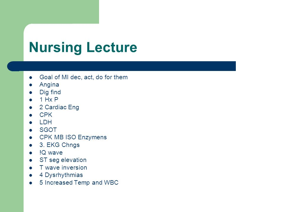 Nursing Lecture Goal of MI dec, act, do for them Angina Dig find 1 Hx P 2 Cardiac Eng CPK LDH SGOT CPK MB ISO Enzymens 3. EKG Chngs !Q wave ST seg ele
