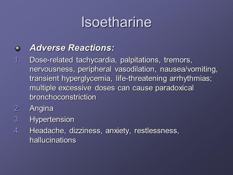 Isoetharine Adverse Reactions: 1.Dose-related tachycardia, palpitations, tremors, nervousness, peripheral vasodilation, nausea/vomiting, transient hyp