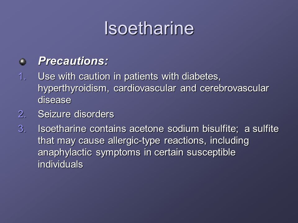 Isoetharine Precautions: 1.Use with caution in patients with diabetes, hyperthyroidism, cardiovascular and cerebrovascular disease 2.Seizure disorders