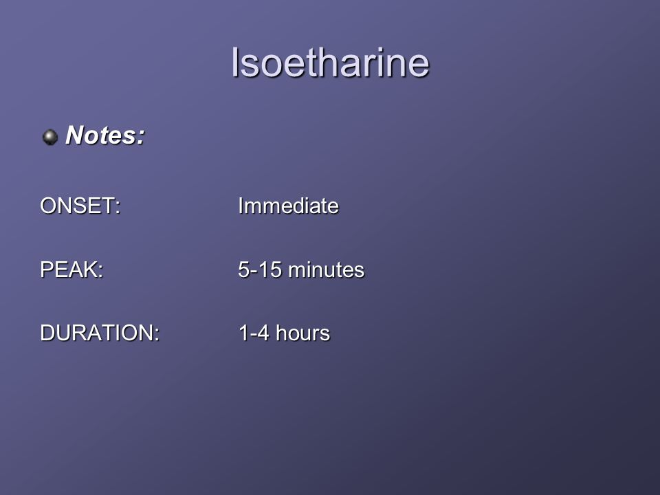 Isoetharine Notes: ONSET:Immediate PEAK:5-15 minutes DURATION:1-4 hours