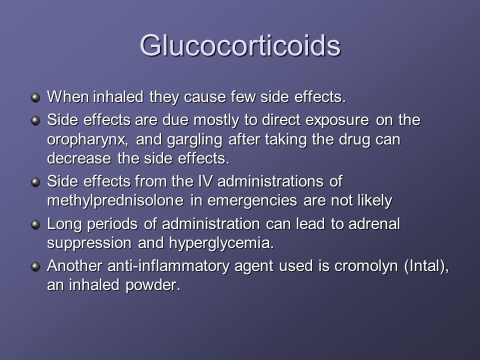 Glucocorticoids When inhaled they cause few side effects. Side effects are due mostly to direct exposure on the oropharynx, and gargling after taking