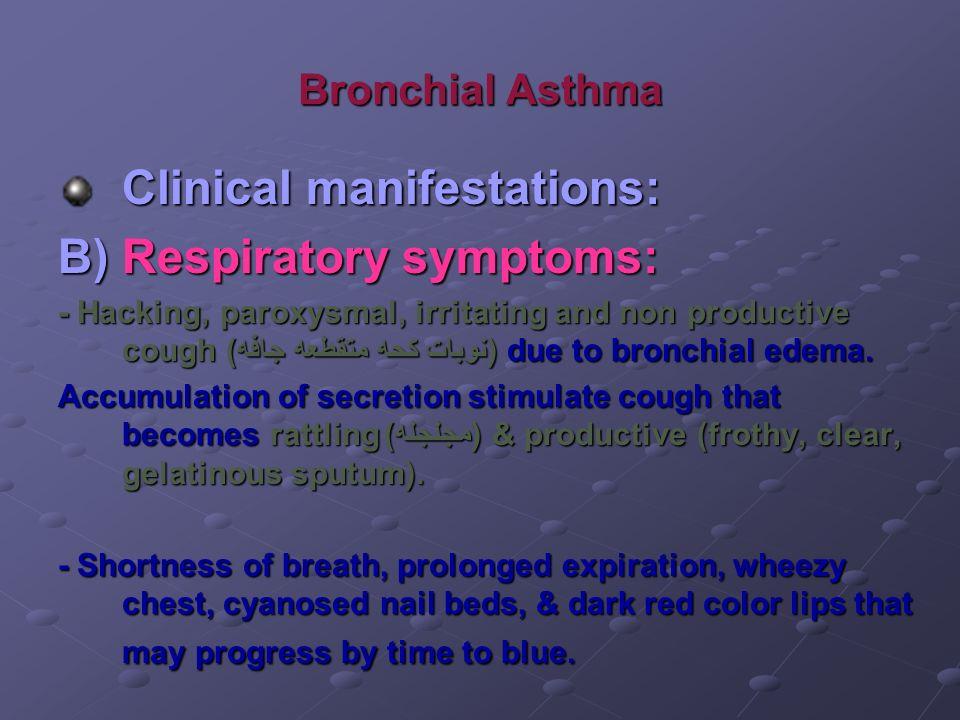 Bronchial Asthma Clinical manifestations: B) Respiratory symptoms: - Hacking, paroxysmal, irritating and non productive cough (نوبات كحه متقطعه جافه)