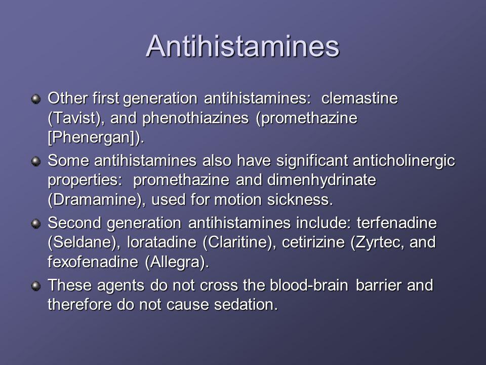 Antihistamines Other first generation antihistamines: clemastine (Tavist), and phenothiazines (promethazine [Phenergan]). Some antihistamines also hav