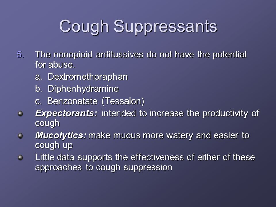 Cough Suppressants 5.The nonopioid antitussives do not have the potential for abuse. a. Dextromethoraphan b. Diphenhydramine c. Benzonatate (Tessalon)
