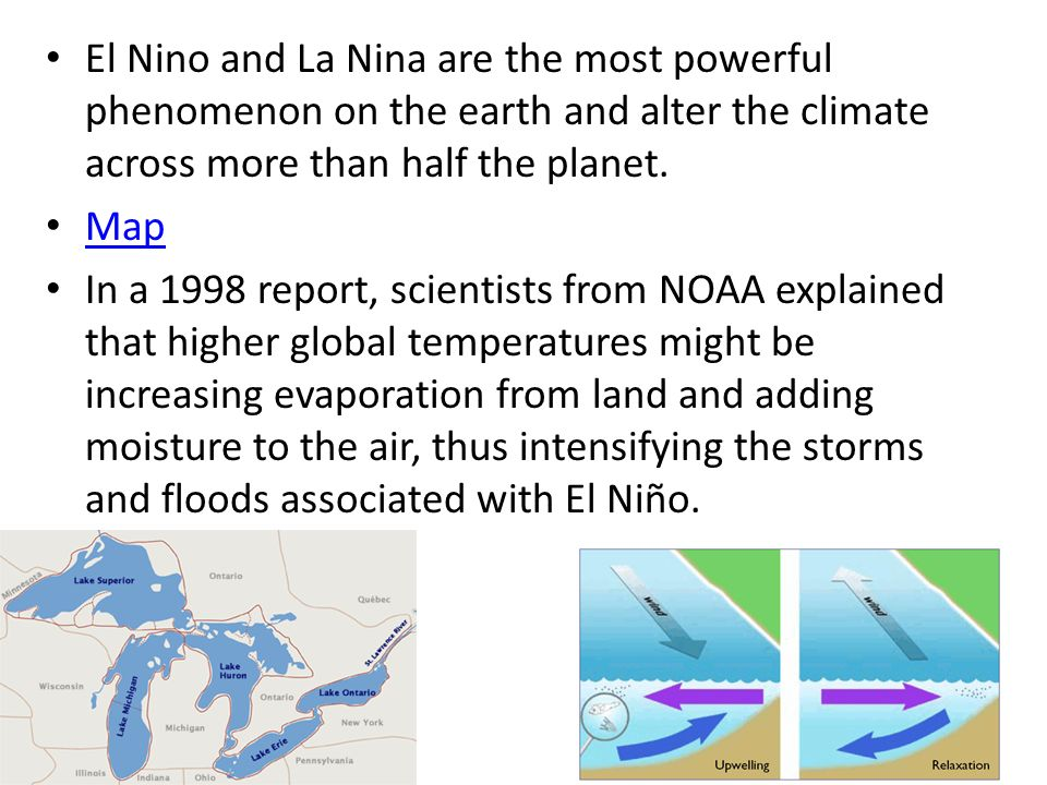 El Nino and La Nina are the most powerful phenomenon on the earth and alter the climate across more than half the planet. Map In a 1998 report, scient