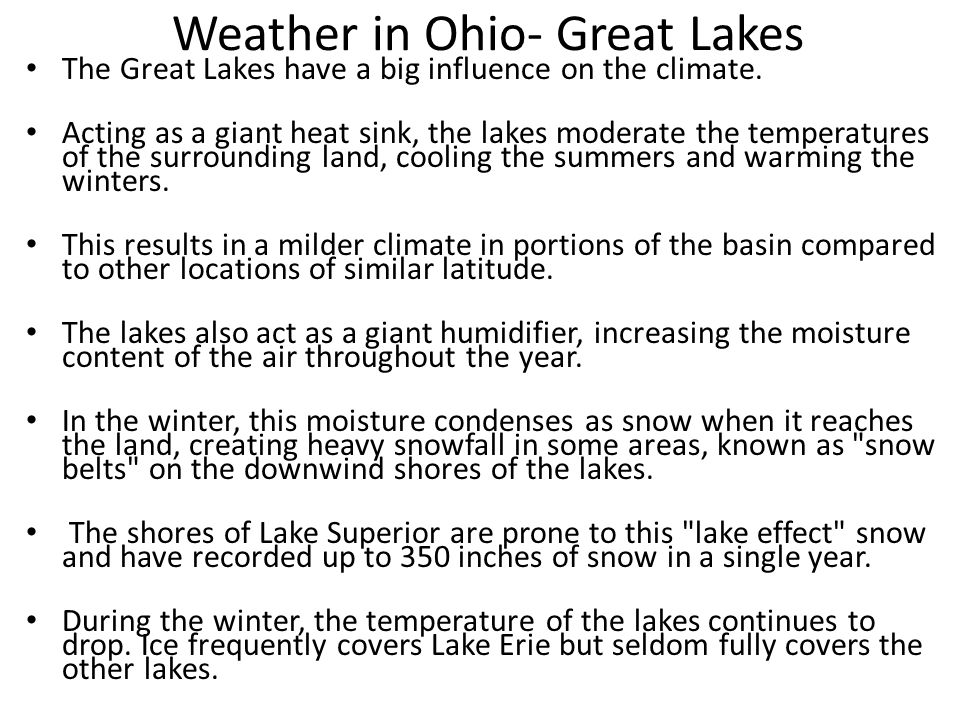 Weather in Ohio- Great Lakes The Great Lakes have a big influence on the climate. Acting as a giant heat sink, the lakes moderate the temperatures of