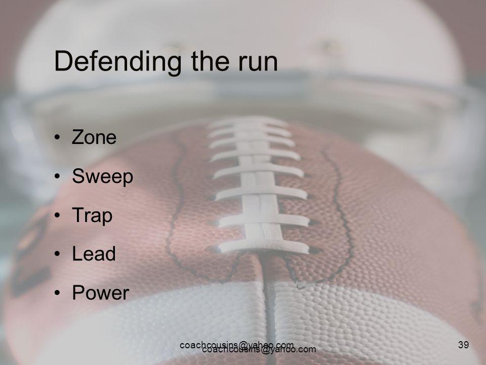 coachcousins@yahoo.com 39 Defending the run Zone Sweep Trap Lead Power