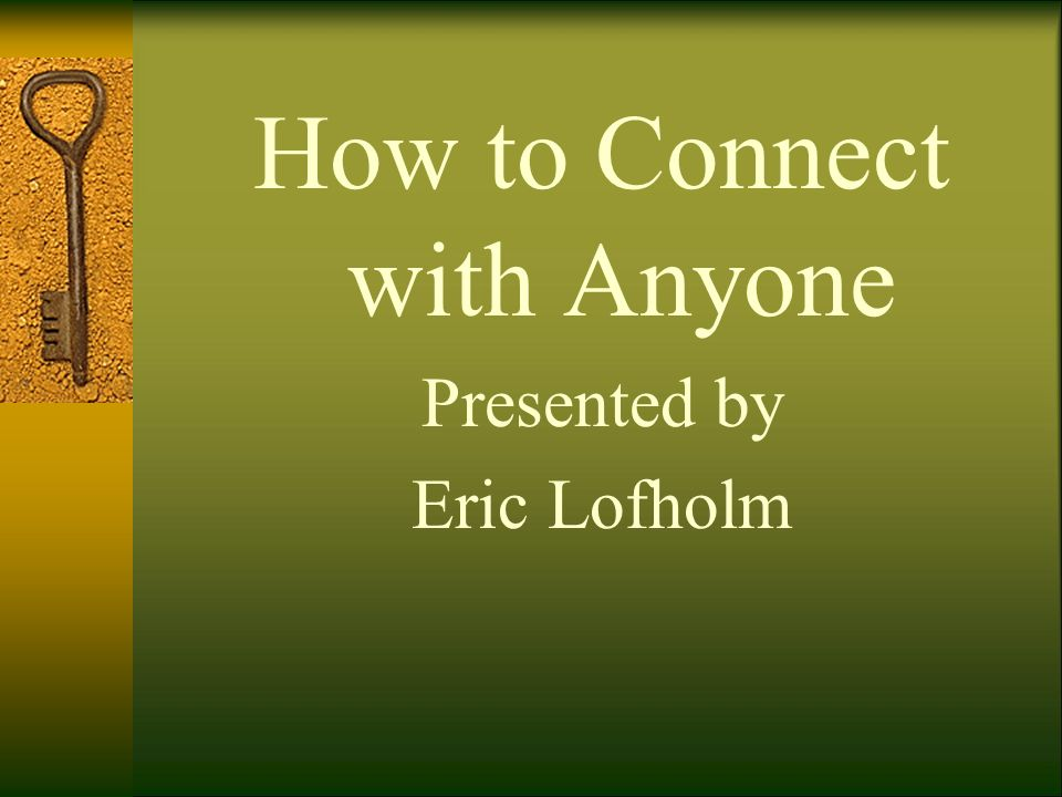 How to Connect with Anyone Presented by Eric Lofholm