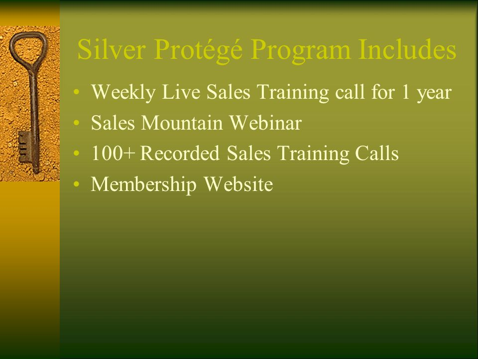 Silver Protégé Program Includes Weekly Live Sales Training call for 1 year Sales Mountain Webinar 100+ Recorded Sales Training Calls Membership Websit