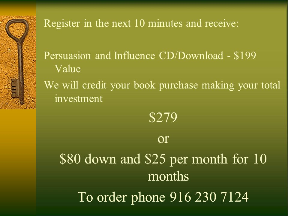 Register in the next 10 minutes and receive: Persuasion and Influence CD/Download - $199 Value We will credit your book purchase making your total inv