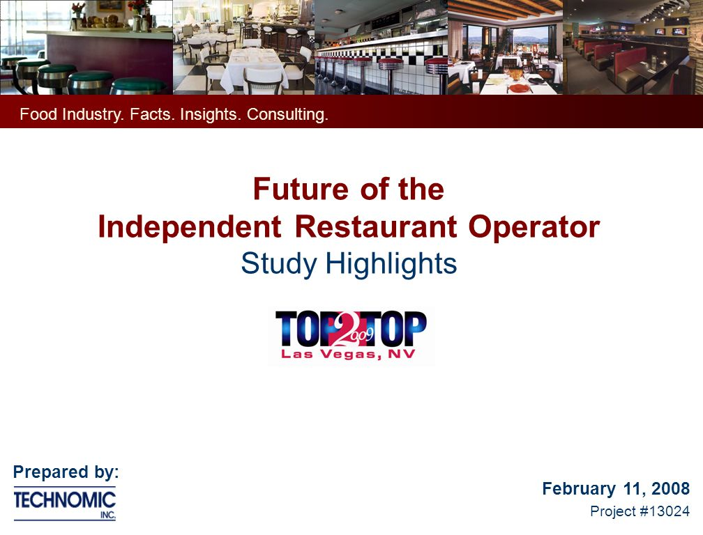 Future of the Independent Restaurant Operator Study Highlights February 11, 2008 Project #13024 Food Industry.
