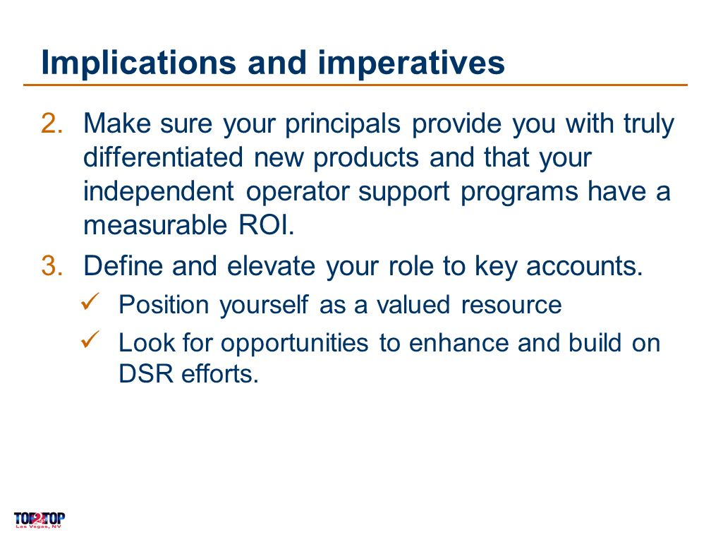 26 Implications and imperatives 2.Make sure your principals provide you with truly differentiated new products and that your independent operator support programs have a measurable ROI.
