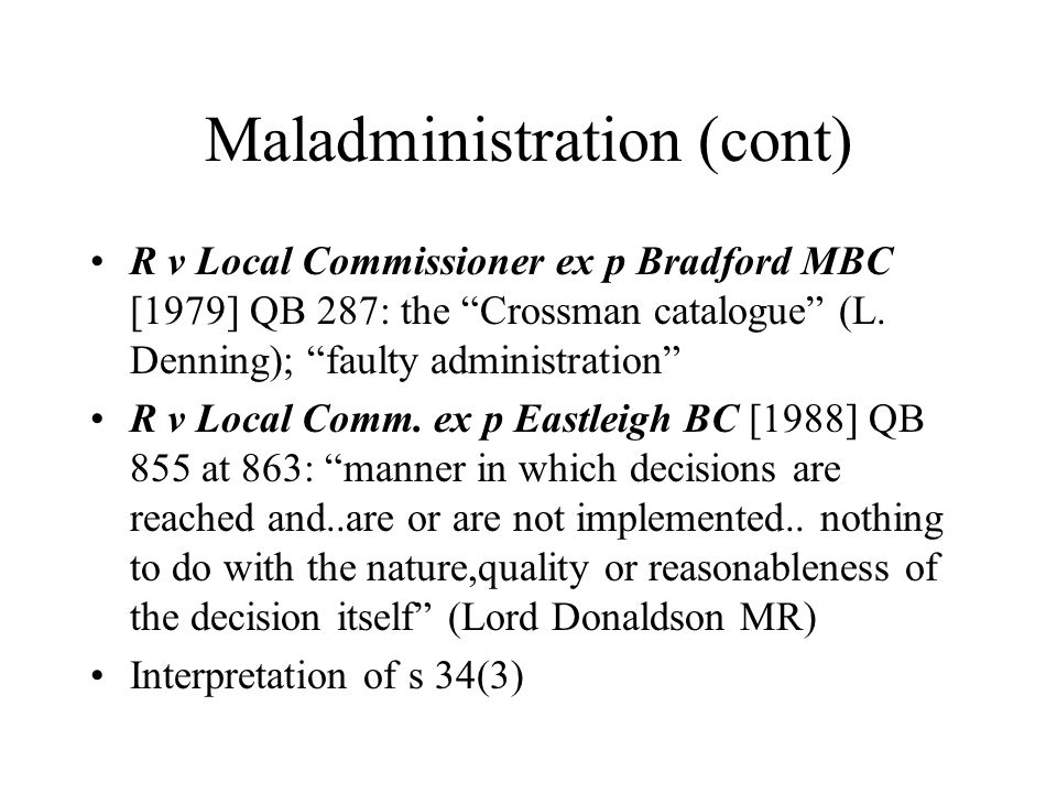 Maladministration (cont) R v Local Commissioner ex p Bradford MBC [1979] QB 287: the Crossman catalogue (L.