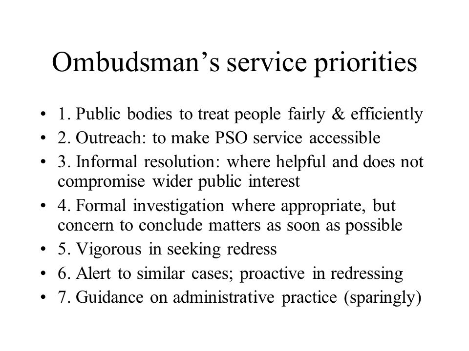 Ombudsmans service priorities 1. Public bodies to treat people fairly & efficiently 2.