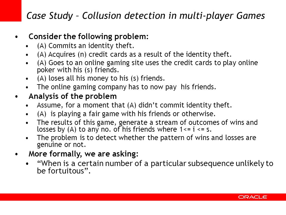 Case Study – Collusion detection in multi-player Games Consider the following problem: (A) Commits an identity theft. (A) Acquires (n) credit cards as