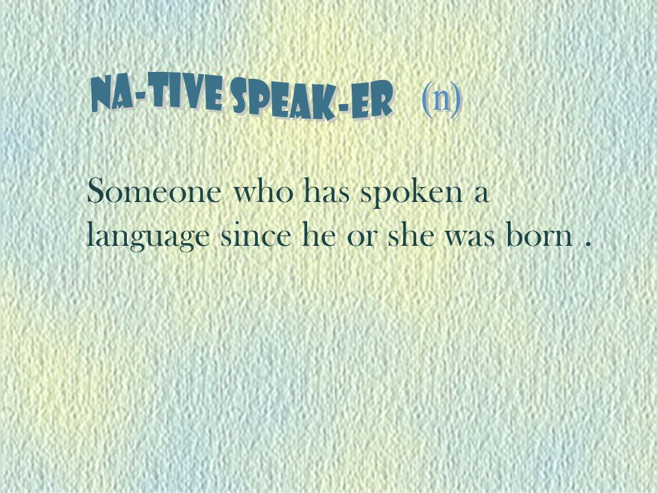 Someone who has spoken a language since he or she was born.