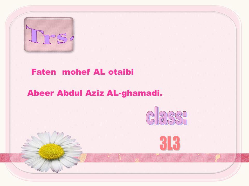 Faten mohef AL otaibi Abeer Abdul Aziz AL-ghamadi.