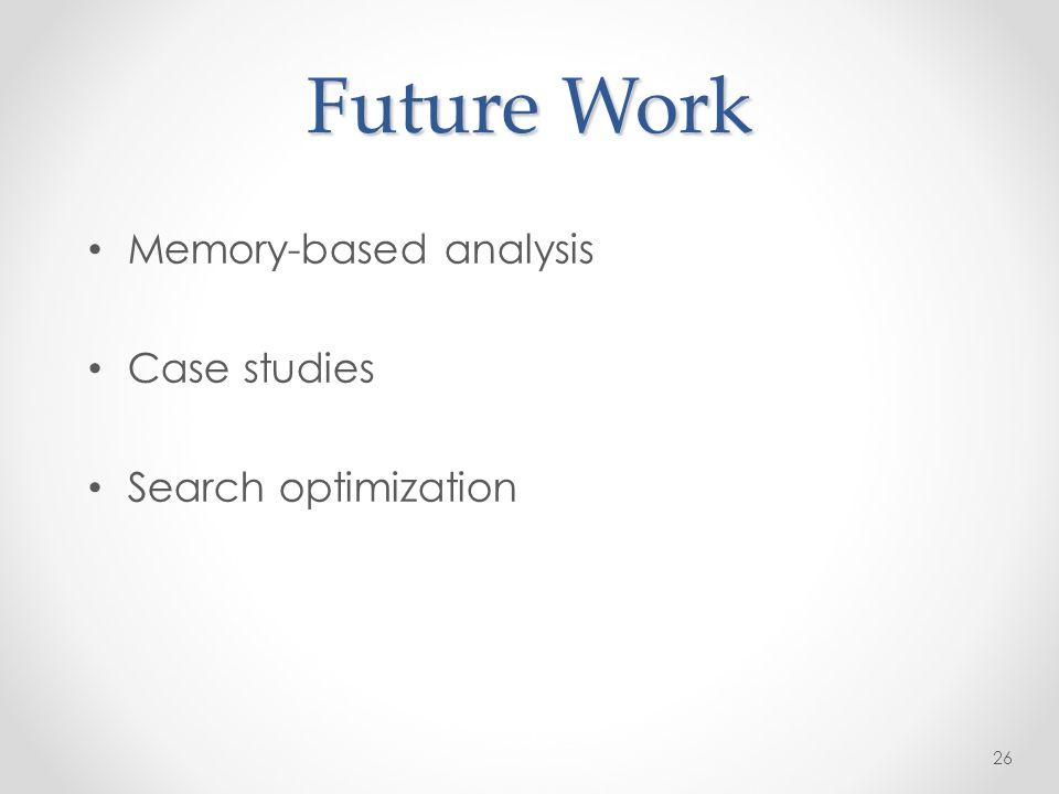 Future Work Memory-based analysis Case studies Search optimization 26