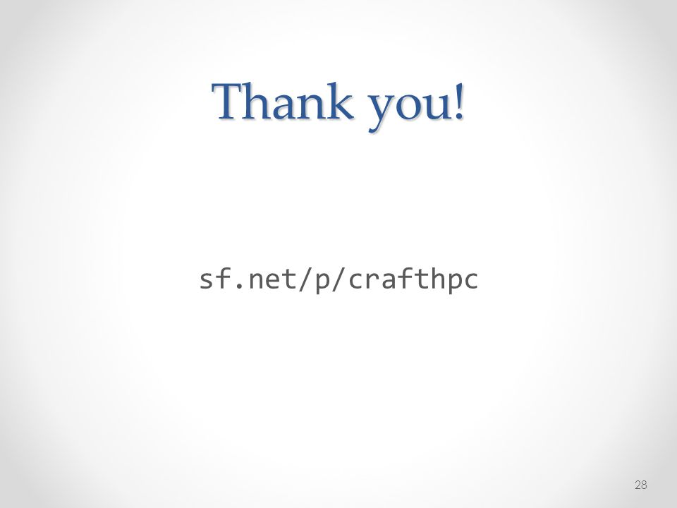 Thank you! sf.net/p/crafthpc 28