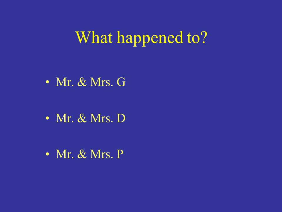 What happened to Mr. & Mrs. G Mr. & Mrs. D Mr. & Mrs. P