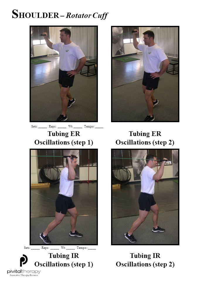 Tubing ER Oscillations (step 1) Tubing ER Oscillations (step 2) Tubing IR Oscillations (step 1) Tubing IR Oscillations (step 2) Sets:_____Reps:_____Wt