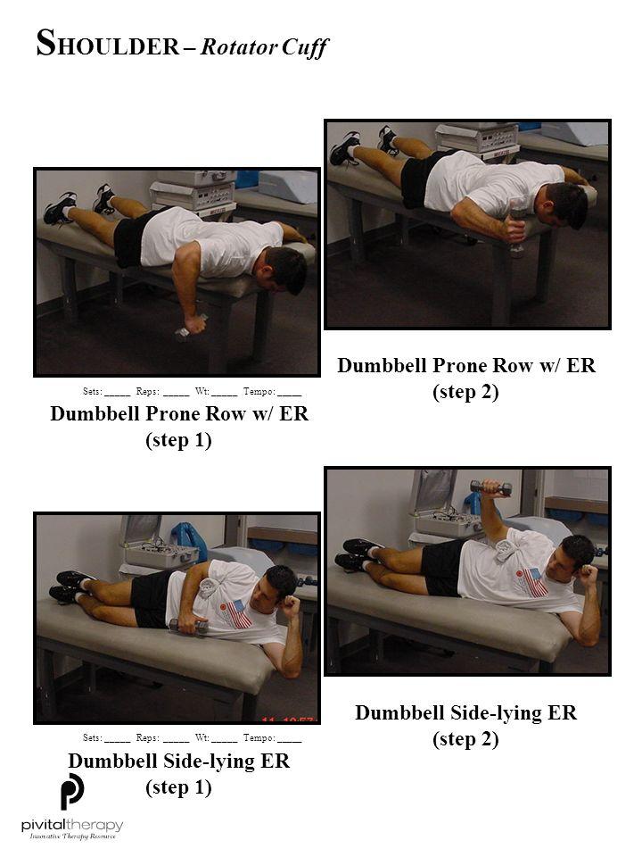 Dumbbell Prone Row w/ ER (step 1) Dumbbell Prone Row w/ ER (step 2) Dumbbell Side-lying ER (step 1) Dumbbell Side-lying ER (step 2) Sets:_____Reps:___