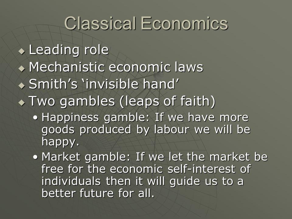 Classical Economics Leading role Leading role Mechanistic economic laws Mechanistic economic laws Smiths invisible hand Smiths invisible hand Two gamb