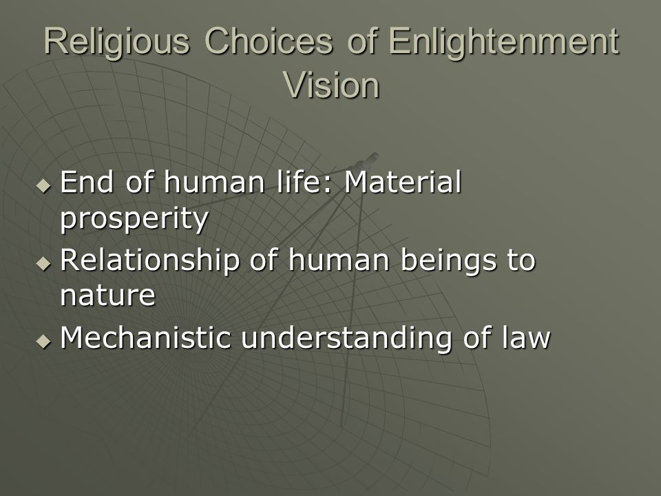 Religious Choices of Enlightenment Vision End of human life: Material prosperity End of human life: Material prosperity Relationship of human beings t