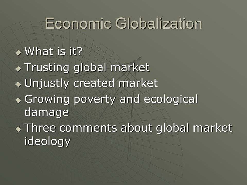 Economic Globalization What is it. What is it.