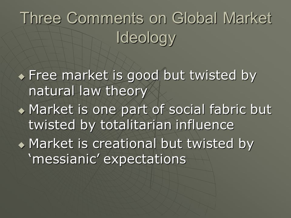 Three Comments on Global Market Ideology Free market is good but twisted by natural law theory Free market is good but twisted by natural law theory M