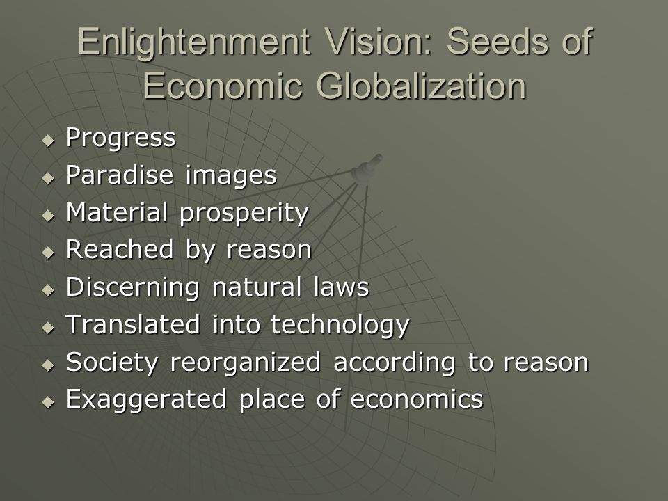 Enlightenment Vision: Seeds of Economic Globalization Progress Progress Paradise images Paradise images Material prosperity Material prosperity Reache