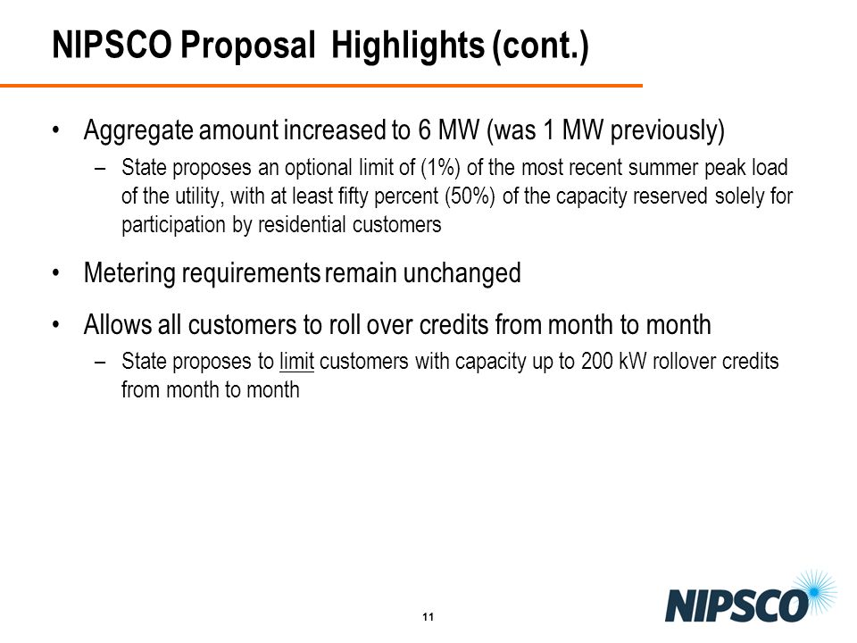 11 NIPSCO Proposal Highlights (cont.) Aggregate amount increased to 6 MW (was 1 MW previously) –State proposes an optional limit of (1%) of the most r