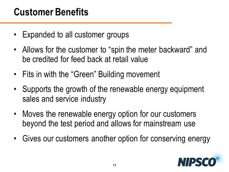 12 Customer Benefits Expanded to all customer groups Allows for the customer to spin the meter backward and be credited for feed back at retail value