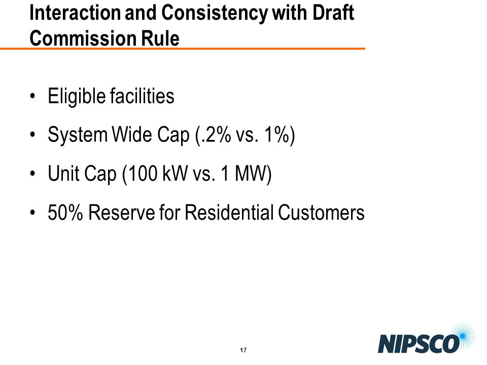 17 Interaction and Consistency with Draft Commission Rule Eligible facilities System Wide Cap (.2% vs. 1%) Unit Cap (100 kW vs. 1 MW) 50% Reserve for