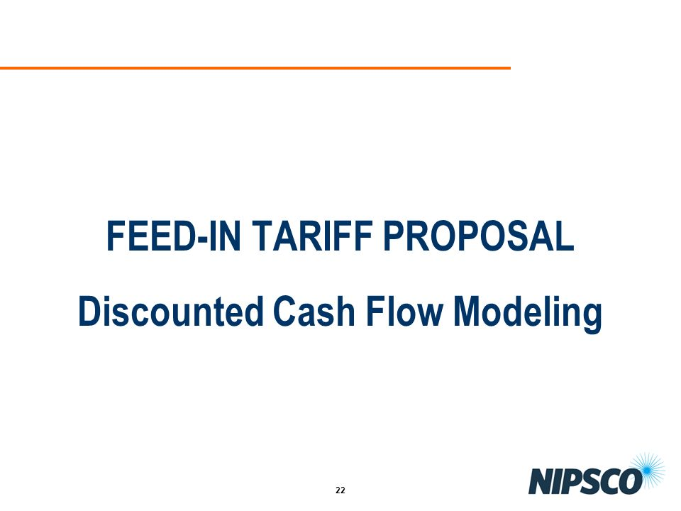 22 FEED-IN TARIFF PROPOSAL Discounted Cash Flow Modeling