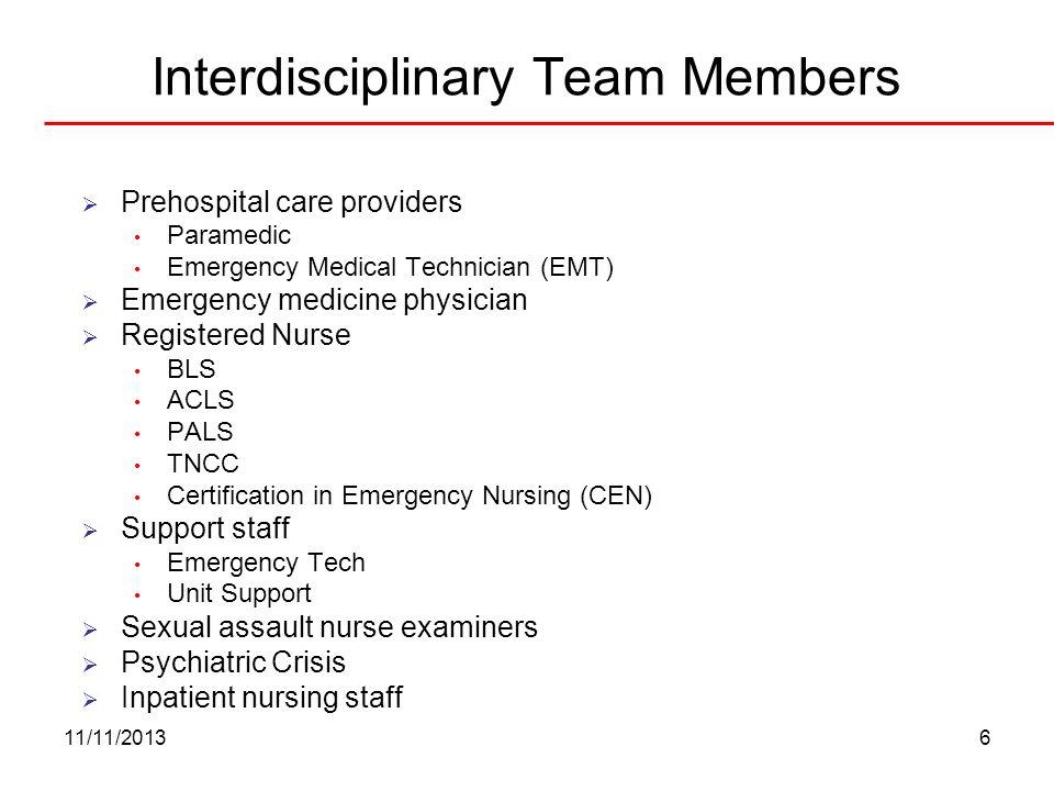 Interdisciplinary Team Members 11/11/20136 Prehospital care providers Paramedic Emergency Medical Technician (EMT) Emergency medicine physician Regist